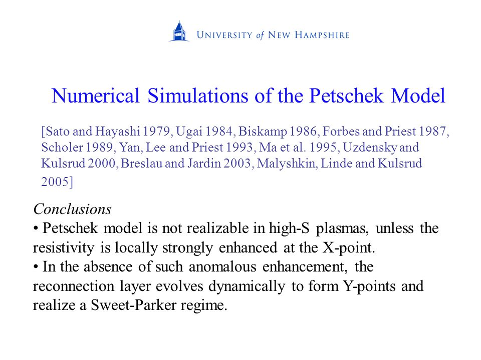 Numerical Simulations of the Petschek Model [Sato and Hayashi 1979, Ugai 1984, Biskamp 1986, Forbes and Priest 1987, Scholer 1989, Yan, Lee and Priest 1993, Ma et al.