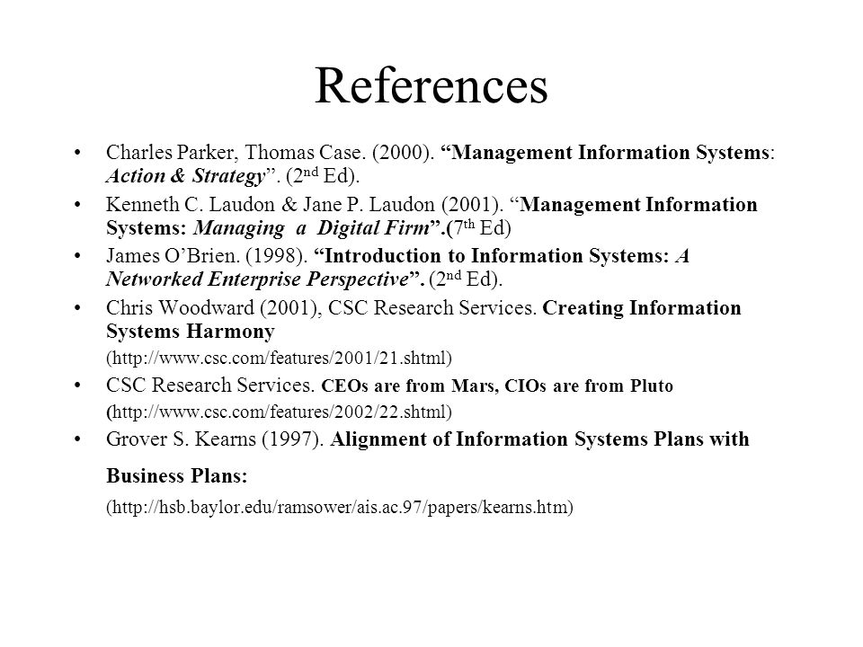 """References Charles Parker, Thomas Case. (2000). """"Management Information Systems: Action & Strategy"""". (2 nd Ed). Kenneth C. Laudon & Jane P. Laudon (20"""