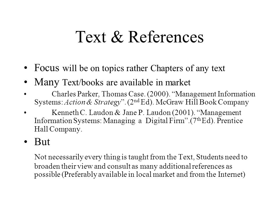 """Text & References Focus will be on topics rather Chapters of any text Many Text/books are available in market Charles Parker, Thomas Case. (2000). """"Ma"""