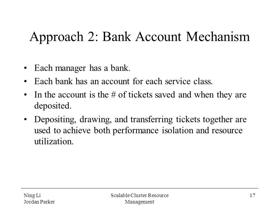 Ning Li Jordan Parker Scalable Cluster Resource Management 17 Approach 2: Bank Account Mechanism Each manager has a bank.