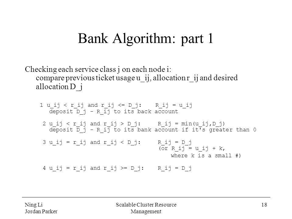 Ning Li Jordan Parker Scalable Cluster Resource Management 18 Bank Algorithm: part 1 Checking each service class j on each node i: compare previous ti