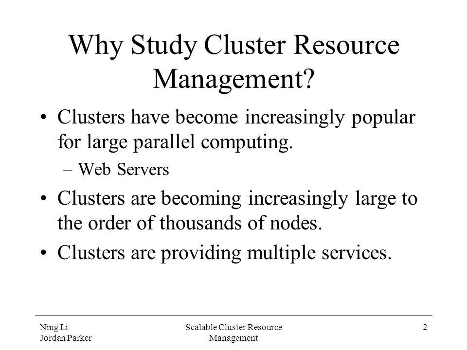 Ning Li Jordan Parker Scalable Cluster Resource Management 2 Why Study Cluster Resource Management.