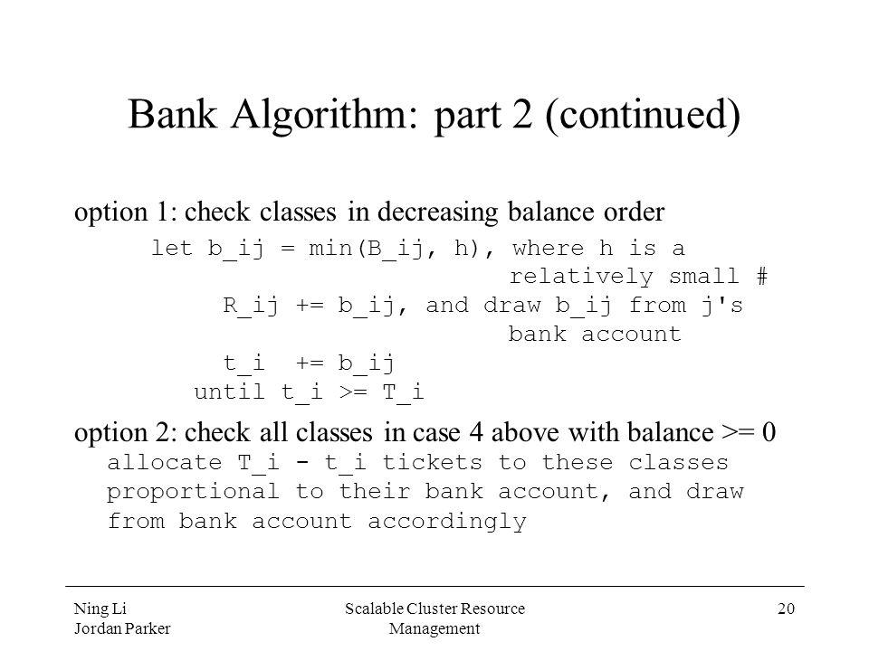 Ning Li Jordan Parker Scalable Cluster Resource Management 20 Bank Algorithm: part 2 (continued) option 1: check classes in decreasing balance order l