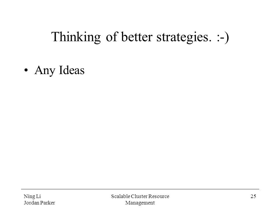 Ning Li Jordan Parker Scalable Cluster Resource Management 25 Thinking of better strategies.