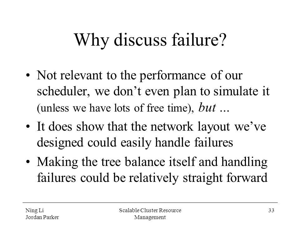 Ning Li Jordan Parker Scalable Cluster Resource Management 33 Why discuss failure.