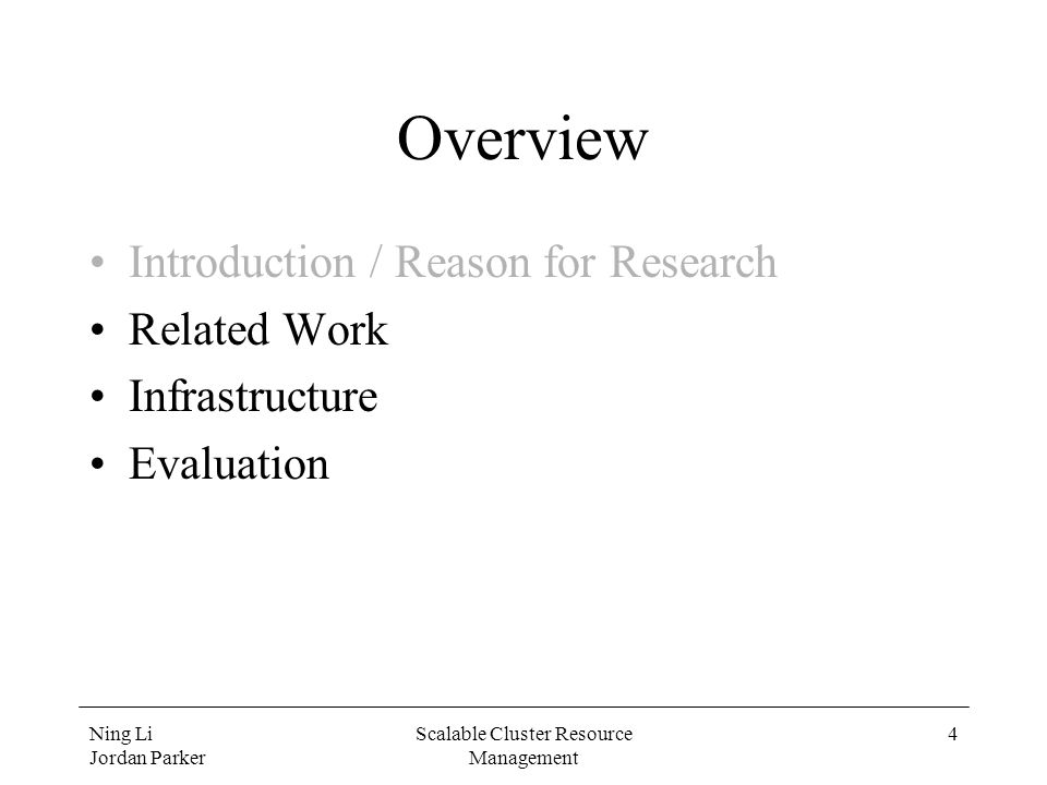 Ning Li Jordan Parker Scalable Cluster Resource Management 4 Overview Introduction / Reason for Research Related Work Infrastructure Evaluation
