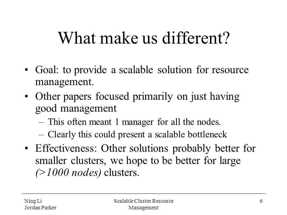 Ning Li Jordan Parker Scalable Cluster Resource Management 6 What make us different.