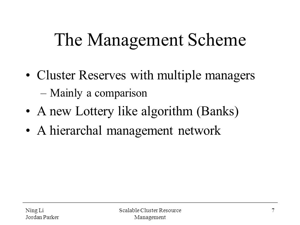Ning Li Jordan Parker Scalable Cluster Resource Management 7 The Management Scheme Cluster Reserves with multiple managers –Mainly a comparison A new