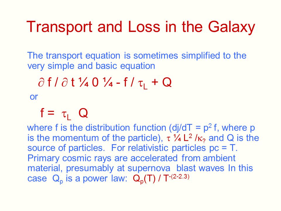 Transport and Loss in the Galaxy The transport equation is sometimes simplified to the very simple and basic equation   f /  t ¼ 0 ¼ - f /  L