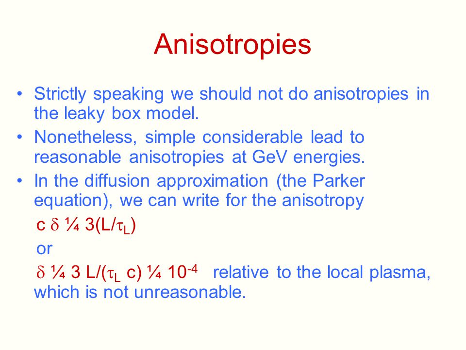 Anisotropies Strictly speaking we should not do anisotropies in the leaky box model. Nonetheless, simple considerable lead to reasonable anisotropies