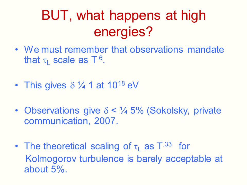 BUT, what happens at high energies? We must remember that observations mandate that  L scale as T.6. This gives  ¼ 1 at 10 18 eV Observations give 