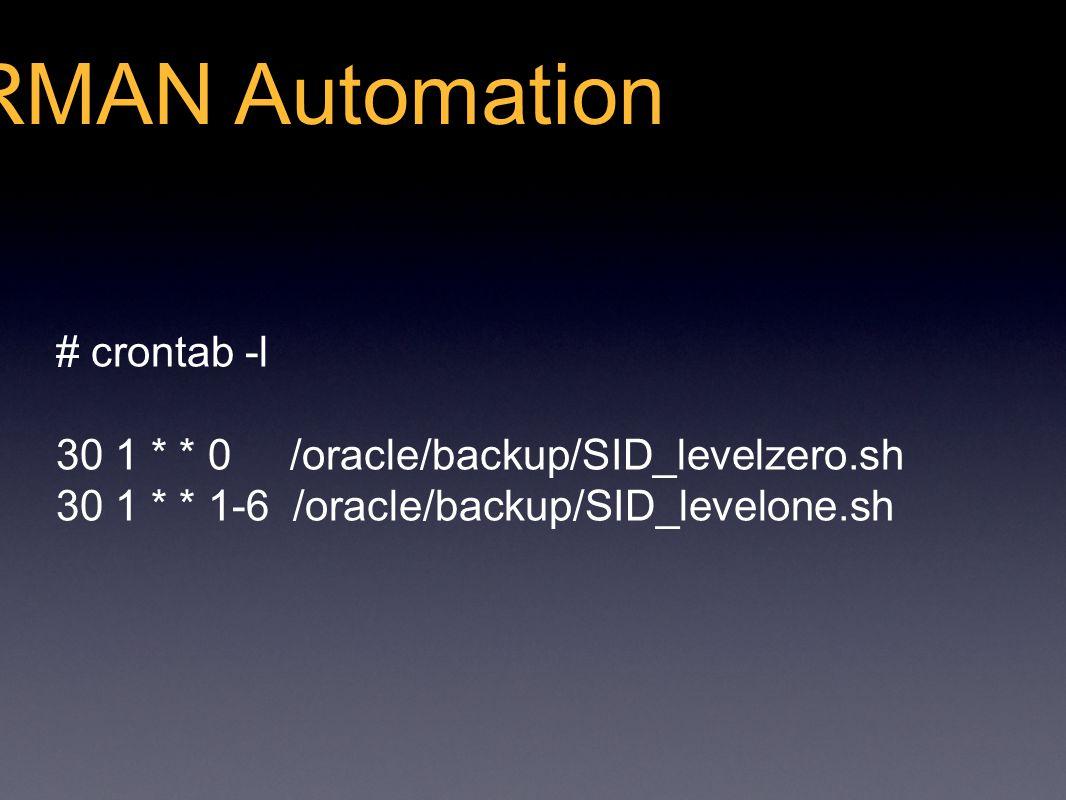 RMAN Automation # crontab -l 30 1 * * 0 /oracle/backup/SID_levelzero.sh 30 1 * * 1-6 /oracle/backup/SID_levelone.sh