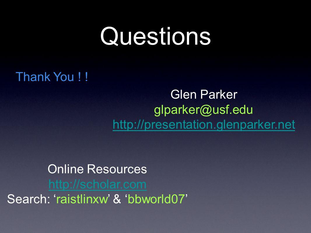 Questions Online Resources http://scholar.com Search: 'raistlinxw' & 'bbworld07' Glen Parker glparker@usf.edu http://presentation.glenparker.net Thank You .