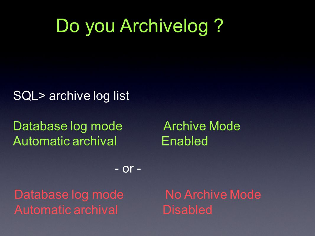 create pfile from spfile; alter system set log_archive_start=TRUE scope=spfile; alter system set log_archive_dest_1= scope=spfile; shutdown immediate;startup mountalter database archivelog;alter database open; Start Archivelog Today