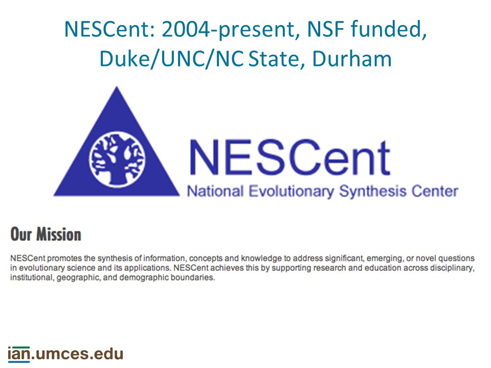 NESCent: 2004-present, NSF funded, Duke/UNC/NC State, Durham