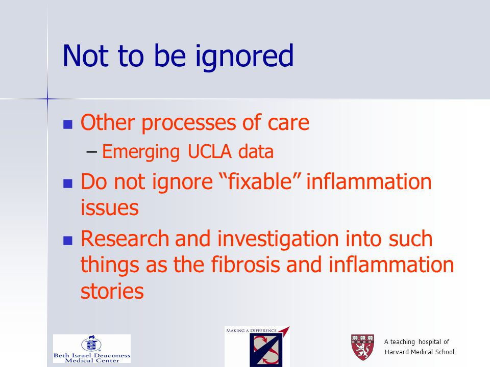 Not to be ignored Other processes of care –Emerging UCLA data Do not ignore fixable inflammation issues Research and investigation into such things as the fibrosis and inflammation stories