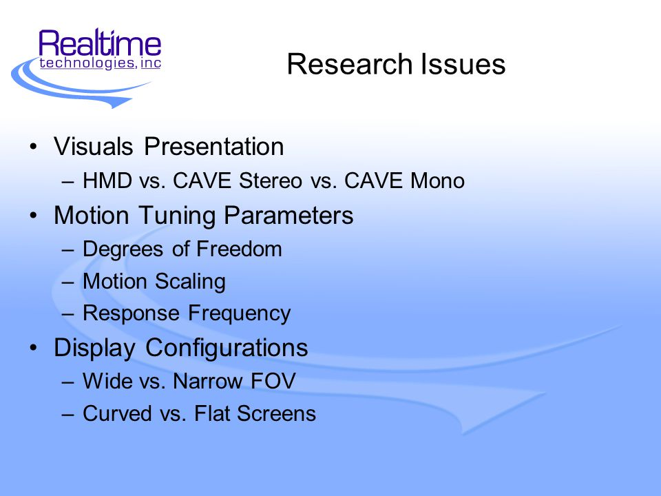 Research Issues Visuals Presentation –HMD vs. CAVE Stereo vs.