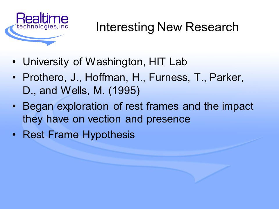 Interesting New Research University of Washington, HIT Lab Prothero, J., Hoffman, H., Furness, T., Parker, D., and Wells, M.