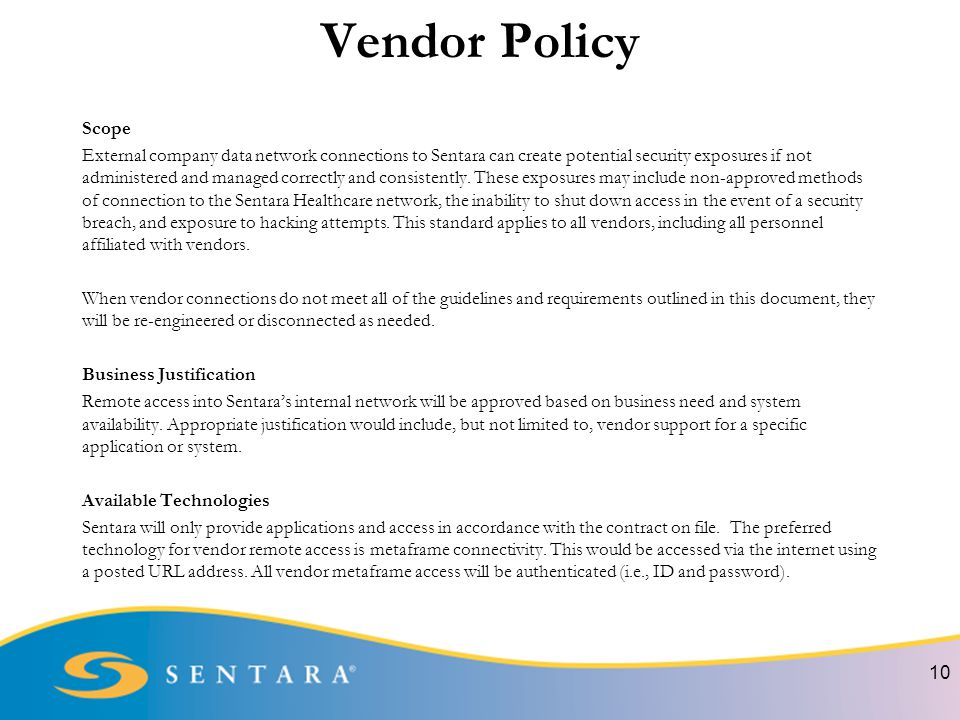 Vendor Policy 10 Scope External company data network connections to Sentara can create potential security exposures if not administered and managed correctly and consistently.