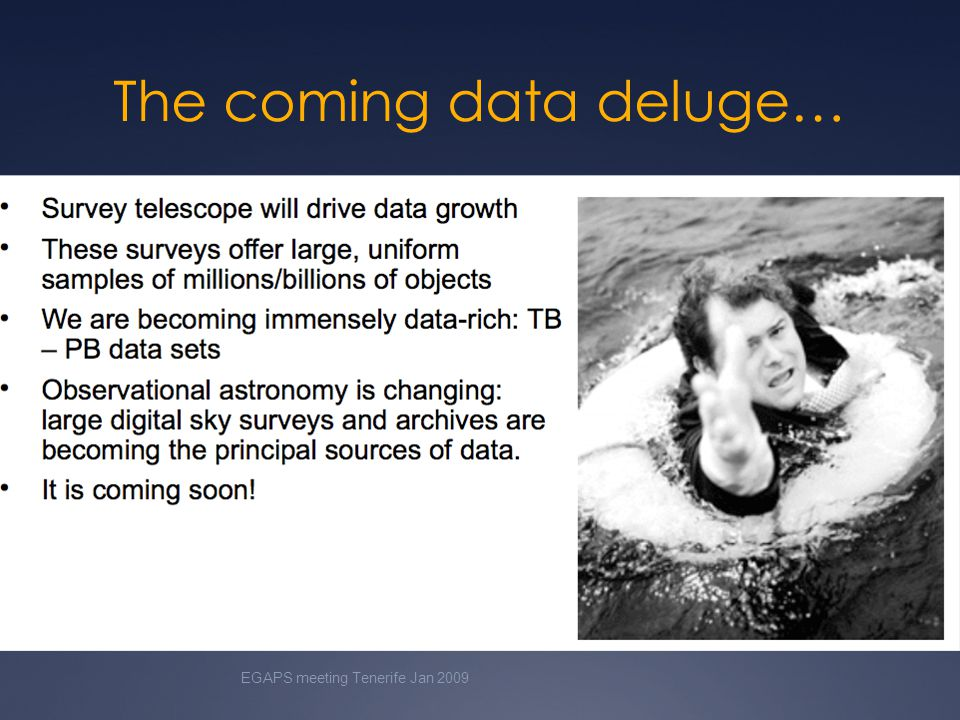 The coming data deluge… EGAPS meeting Tenerife Jan 2009