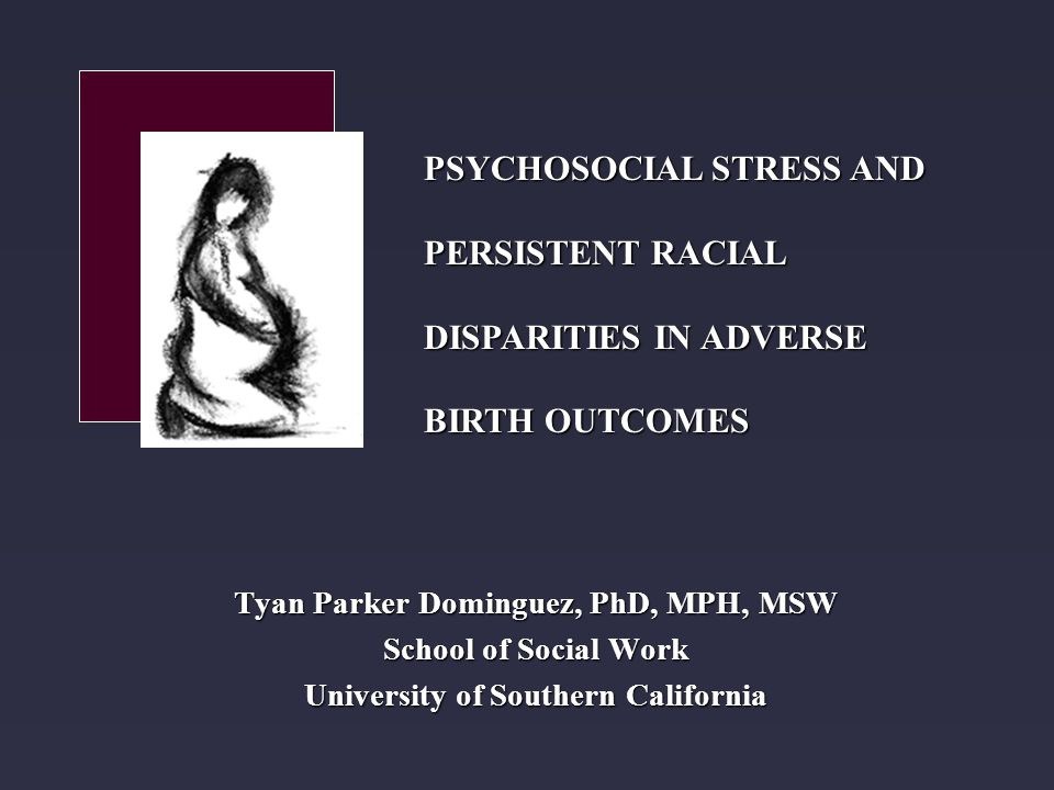 Tyan Parker Dominguez, PhD, MPH, MSW School of Social Work University of Southern California PSYCHOSOCIAL STRESS AND PERSISTENT RACIAL DISPARITIES IN