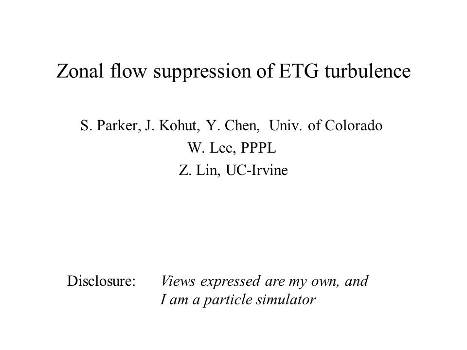 Zonal flow suppression of ETG turbulence S. Parker, J.