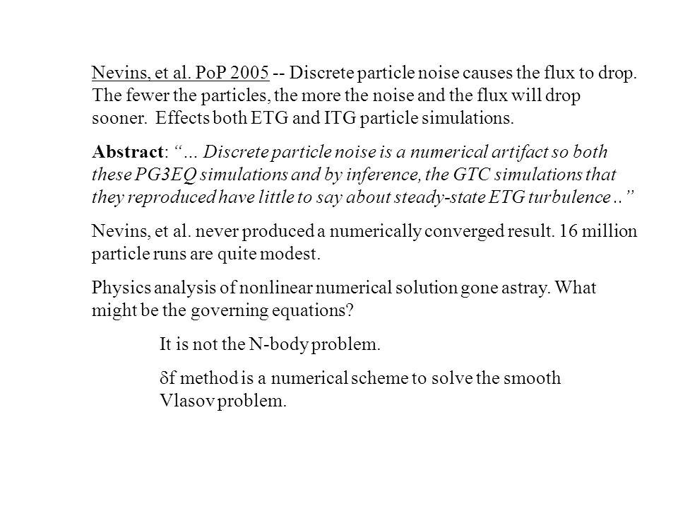 Nevins, et al.PoP 2005 -- Discrete particle noise causes the flux to drop.