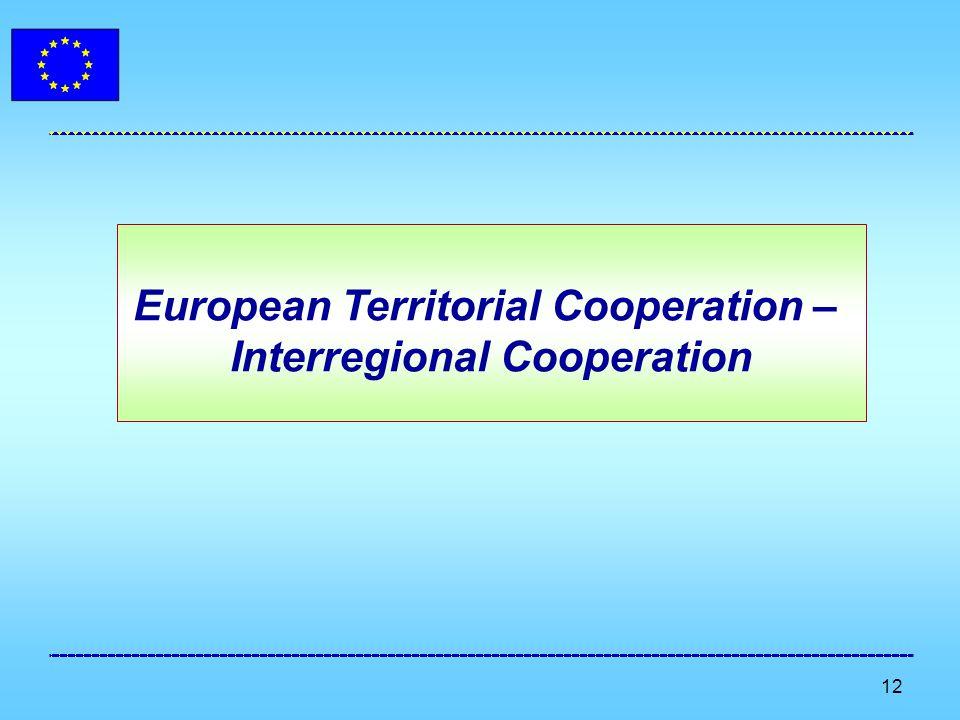 12 European Territorial Cooperation – Interregional Cooperation