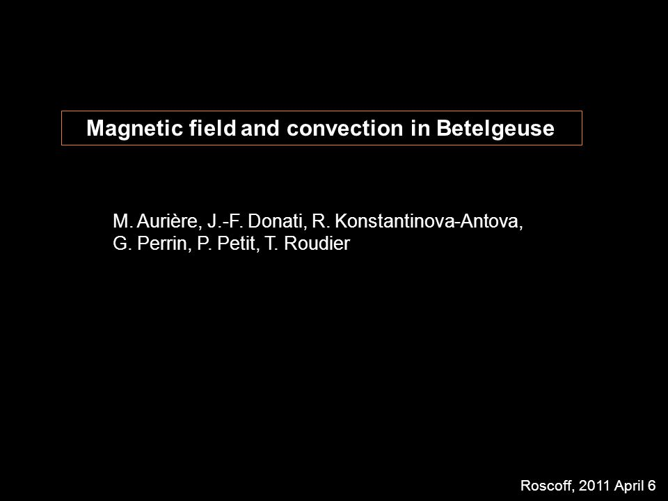 Magnetic field and convection in Betelgeuse M.Aurière, J.-F.