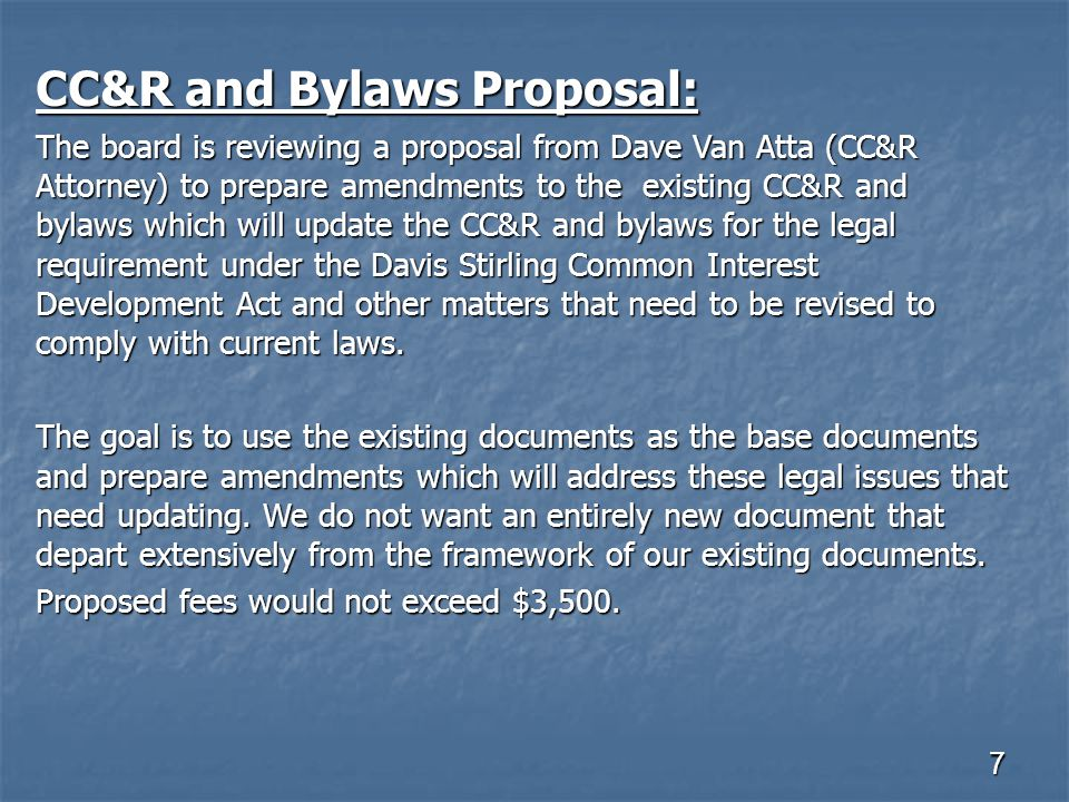 7 CC&R and Bylaws Proposal: The board is reviewing a proposal from Dave Van Atta (CC&R Attorney) to prepare amendments to the existing CC&R and bylaws