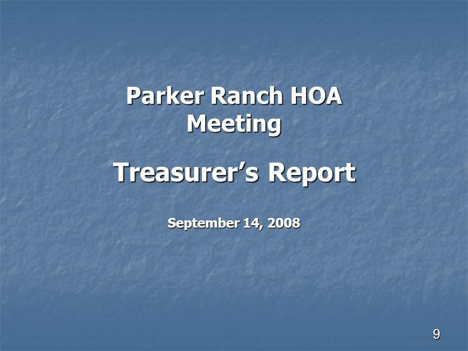 9 Parker Ranch HOA Meeting Treasurer's Report September 14, 2008
