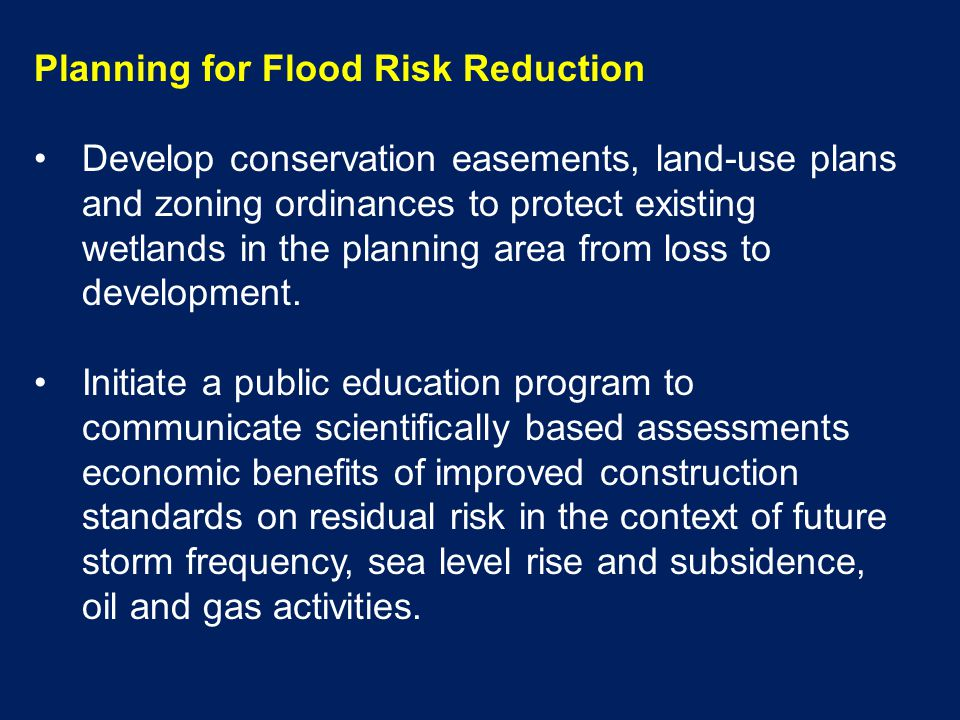 Planning for Flood Risk Reduction Develop conservation easements, land-use plans and zoning ordinances to protect existing wetlands in the planning area from loss to development.