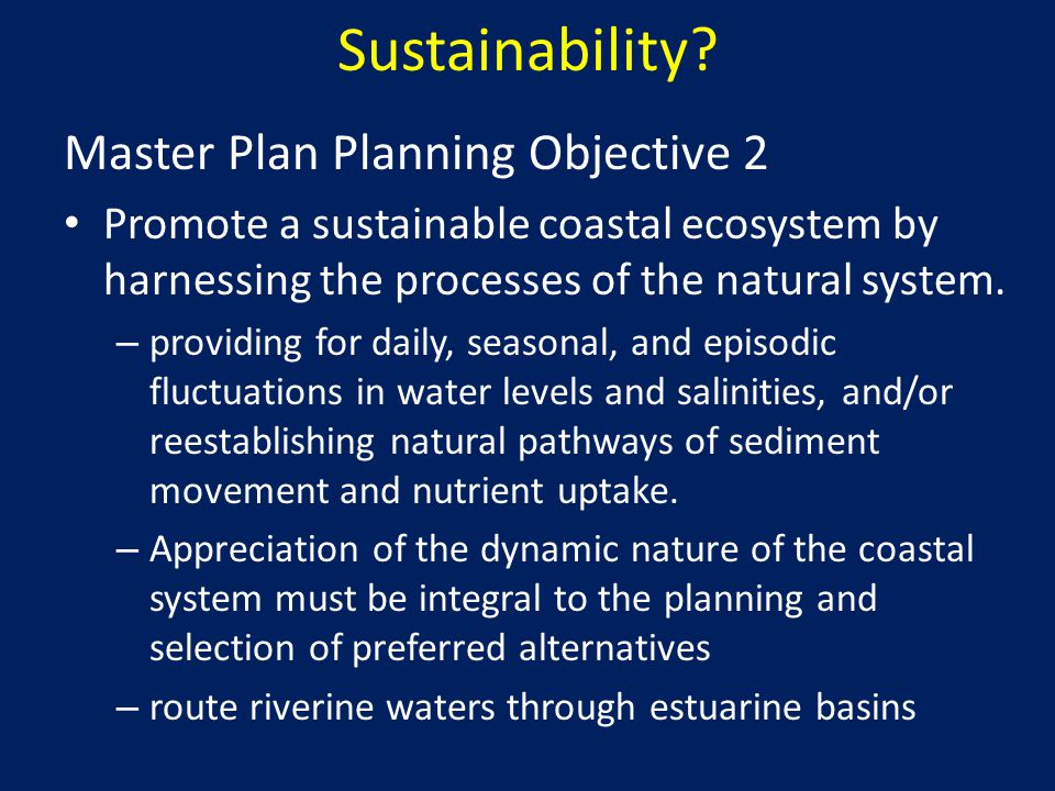 Sustainability? Master Plan Planning Objective 2 Promote a sustainable coastal ecosystem by harnessing the processes of the natural system. – providin