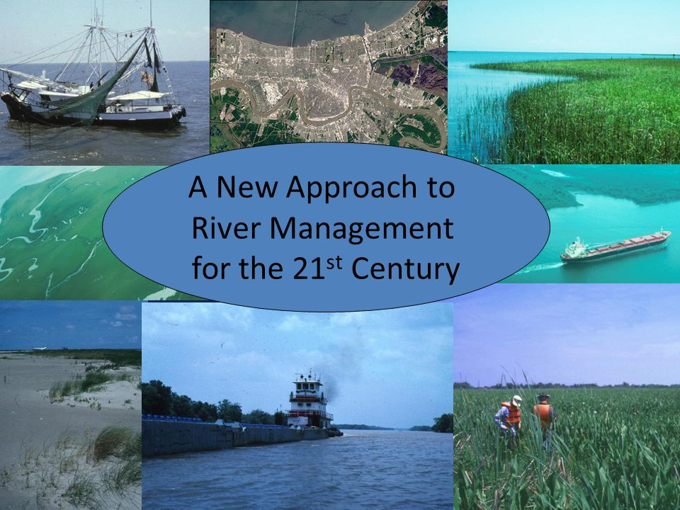 A New Approach to River Management for the 21 st Century