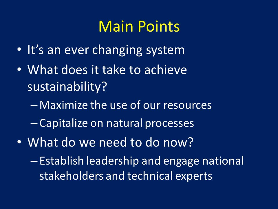 Main Points It's an ever changing system What does it take to achieve sustainability.