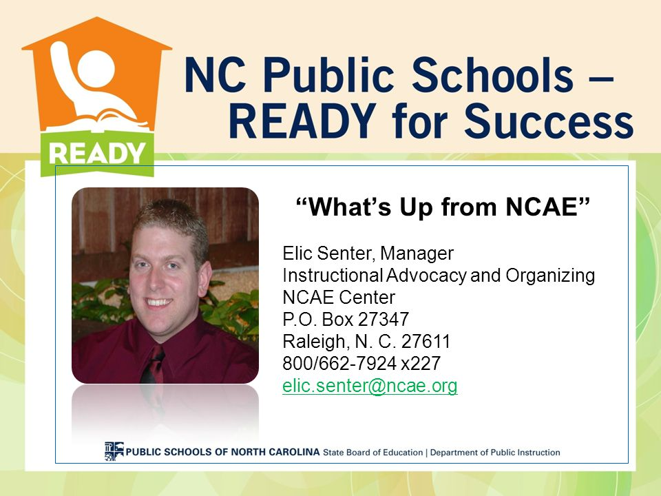 What's Up from NCAE Elic Senter, Manager Instructional Advocacy and Organizing NCAE Center P.O.