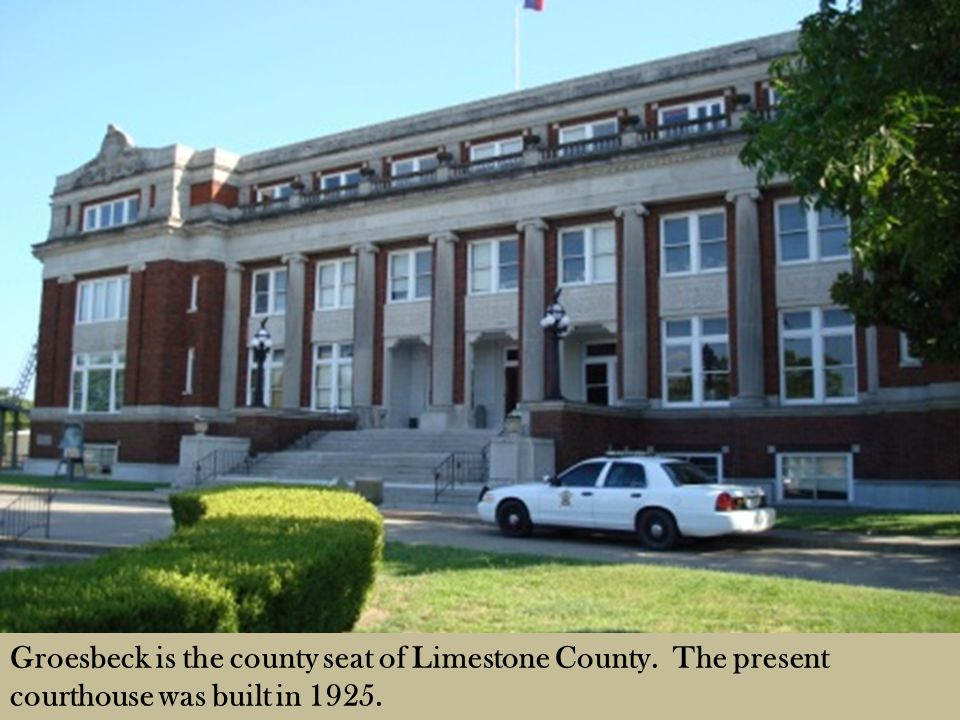 Groesbeck is the county seat of Limestone County. The present courthouse was built in 1925.