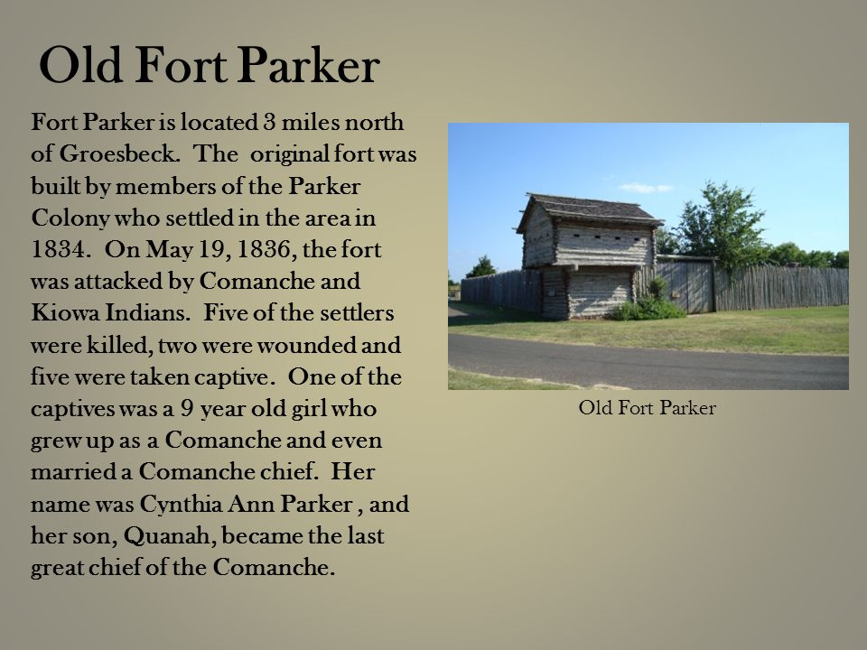 Fort Parker is located 3 miles north of Groesbeck.