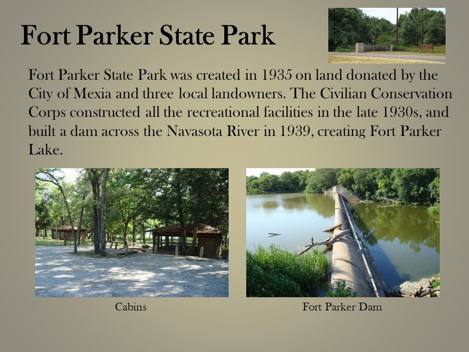 Fort Parker State Park Fort Parker State Park was created in 1935 on land donated by the City of Mexia and three local landowners.