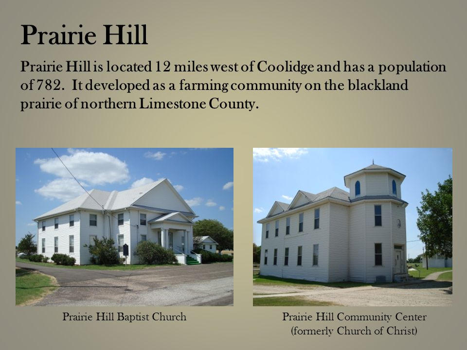 Prairie Hill is located 12 miles west of Coolidge and has a population of 782.