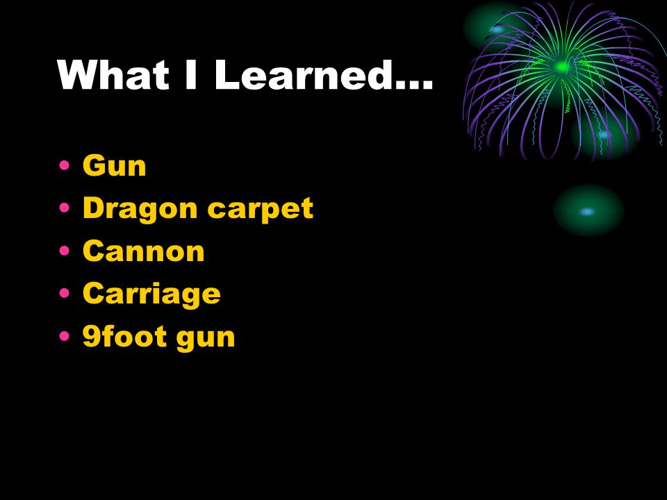 What I Learned… Gun Dragon carpet Cannon Carriage 9foot gun