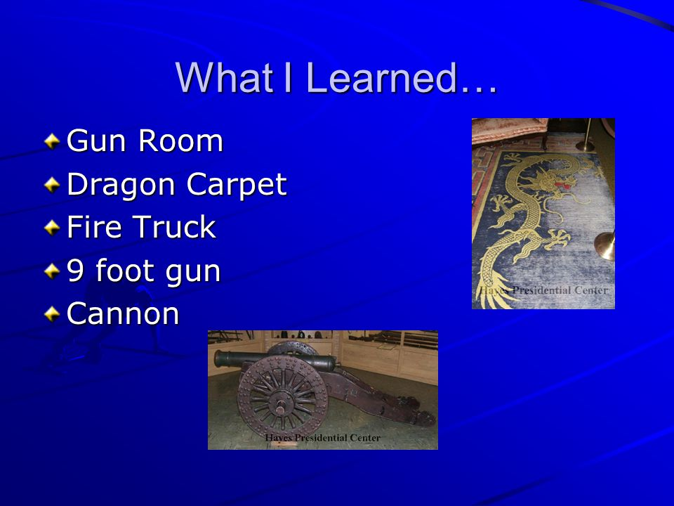 What I Learned… Gun Room Dragon Carpet Fire Truck 9 foot gun Cannon