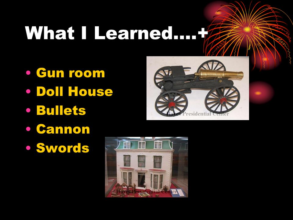 What I Learned….+ Gun room Doll House Bullets Cannon Swords