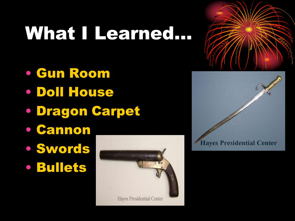 What I Learned… Gun Room Doll House Dragon Carpet Cannon Swords Bullets