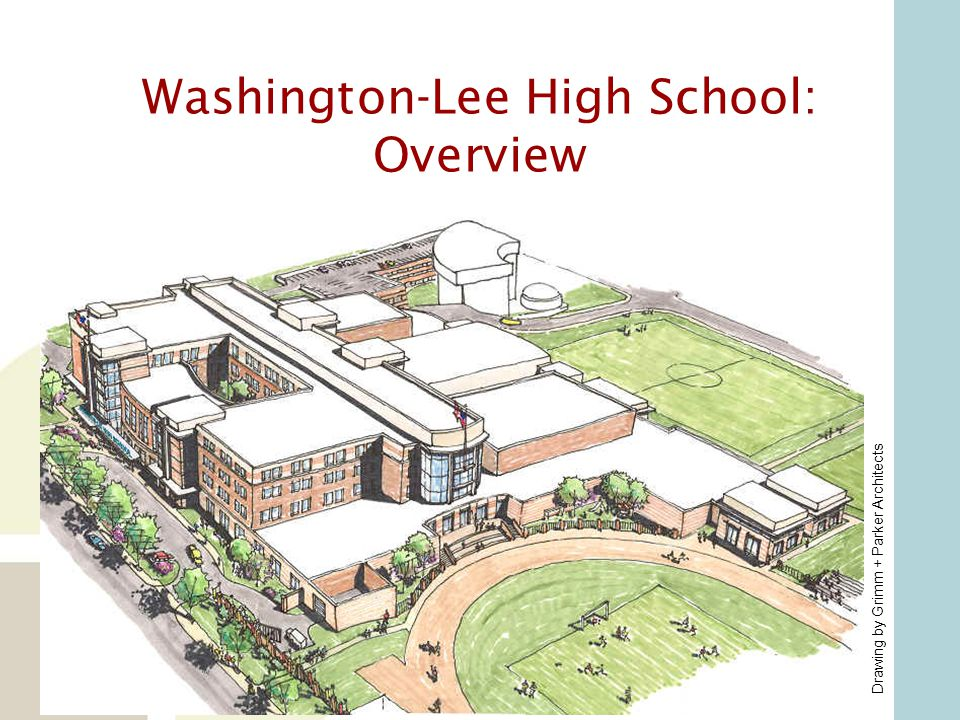 Washington-Lee High School: Overview Owner: Arlington Public Schools Architect: Grimm + Parker Building Size: 358,102 sf Occupancy: 1600 students, 200 staff Drawings by Grimm + Parker Architects
