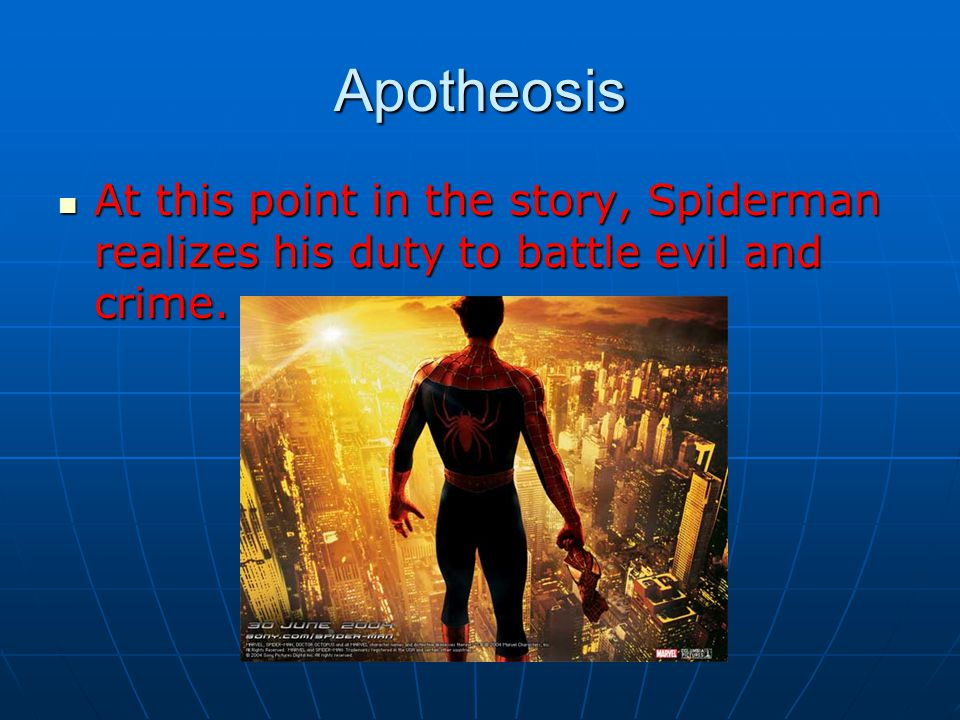 Apotheosis At this point in the story, Spiderman realizes his duty to battle evil and crime.