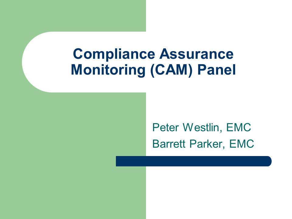 Compliance Assurance Monitoring (CAM) Panel Peter Westlin, EMC Barrett Parker, EMC