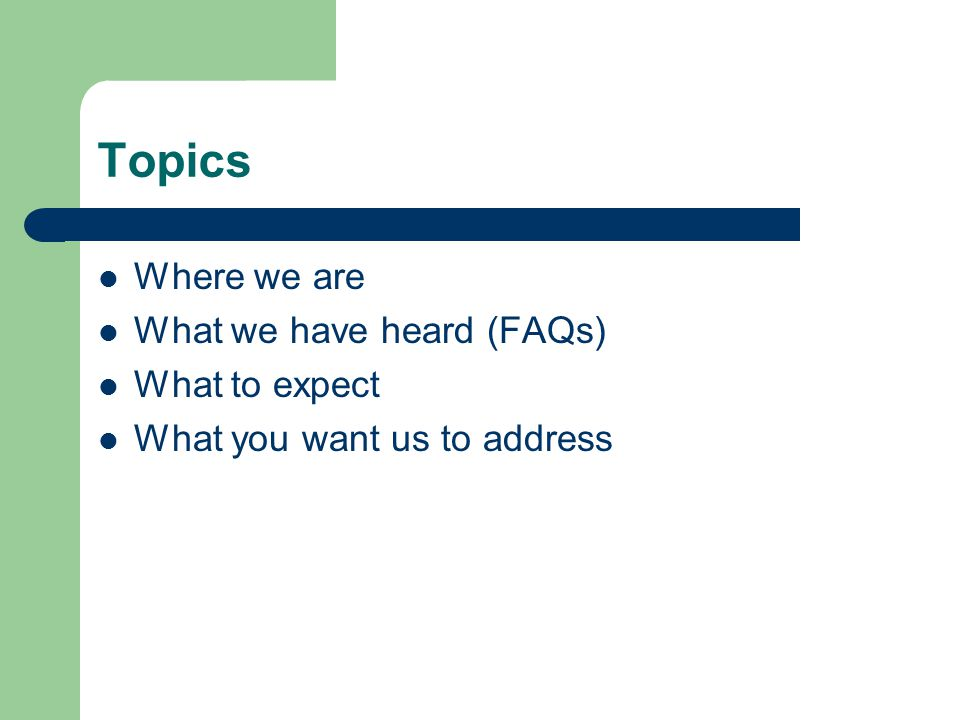 Topics Where we are What we have heard (FAQs) What to expect What you want us to address