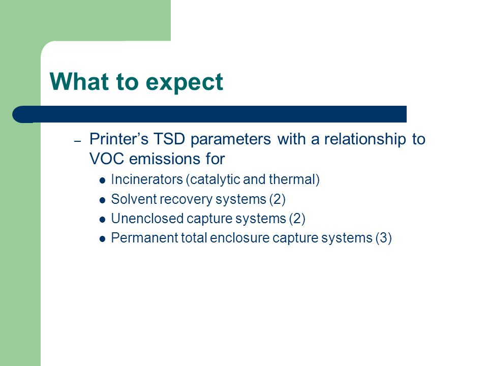 What to expect – Printer's TSD parameters with a relationship to VOC emissions for Incinerators (catalytic and thermal) Solvent recovery systems (2) Unenclosed capture systems (2) Permanent total enclosure capture systems (3)