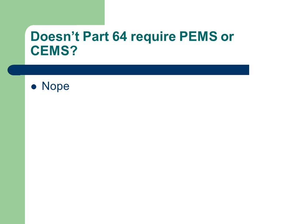 Doesn't Part 64 require PEMS or CEMS Nope